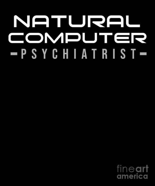 Psychiatrist Digital Art - Natural Computer Psychiatrist Nerd Humour Pc Geek by TeeQueen2603
