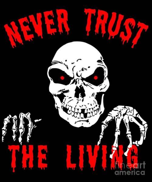 Digital Art - Never Trust The Living Halloween by Flippin Sweet Gear