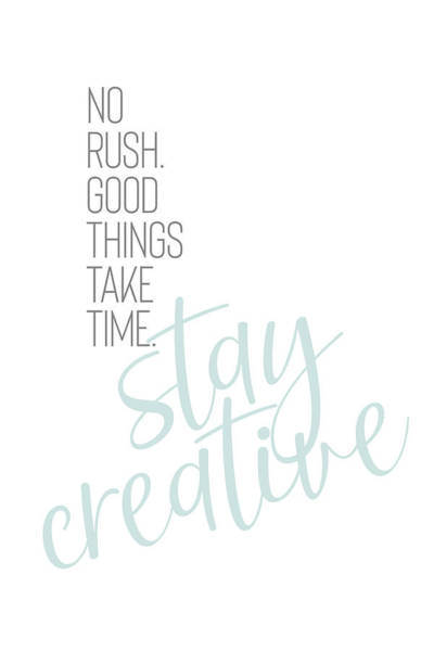 Wall Art - Digital Art - No Rush - Good Things Take Time - Stay Creative. by Melanie Viola