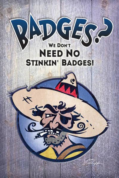 Bogart Digital Art - No Stinkin' Badges by John Shaffer