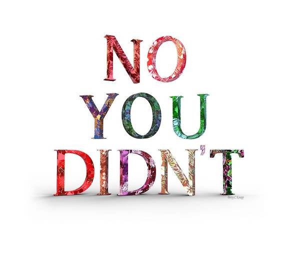 Wall Art - Digital Art - No You Didn't by Betsy Knapp