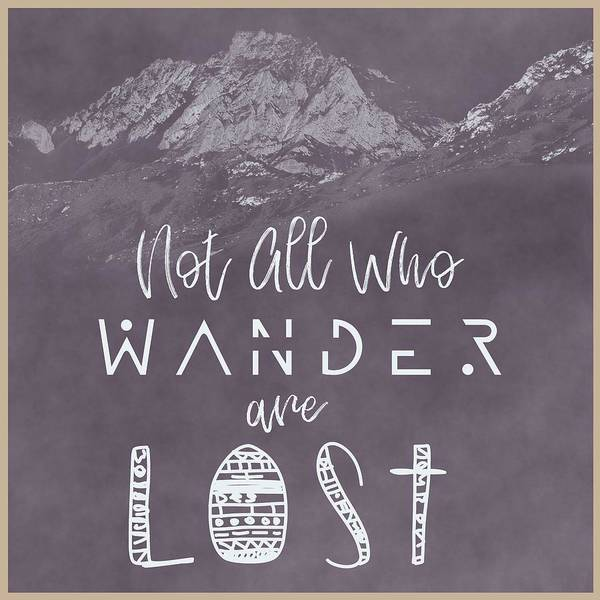 Wall Art - Painting - Not All Who Wander Are Lost Poster No02 by Celestial Images