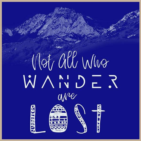 Wall Art - Painting - Not All Who Wander Are Lost Poster No03 by Celestial Images