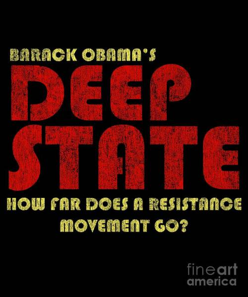 Digital Art - Obamas Deep State by Flippin Sweet Gear