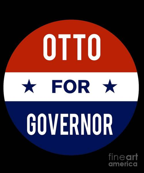 Governor Digital Art - Otto For Governor 2018 by Flippin Sweet Gear