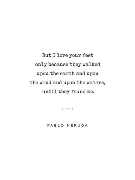 Wall Art - Mixed Media - Pablo Neruda Quote 07 - Love Quotes - Minimal, Sophisticated, Modern, Classy Typewriter Print by Studio Grafiikka