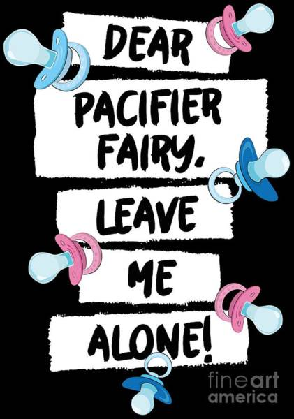 Growing Up Digital Art - Pacifier Fairy Leave Me Alone Funny Gift Idea by Festivalshirt