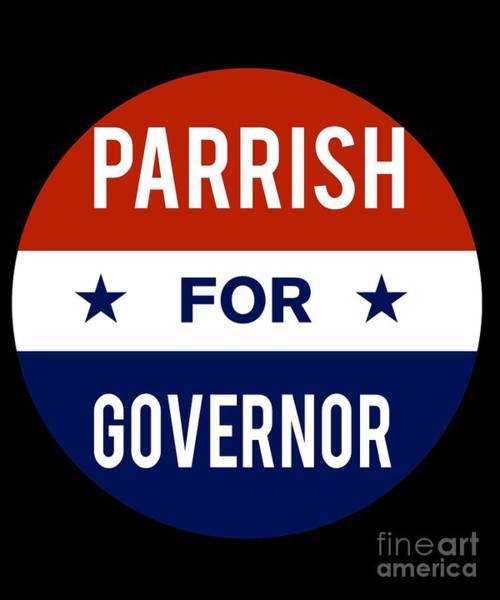 Governor Digital Art - Parrish For Governor 2018 by Flippin Sweet Gear