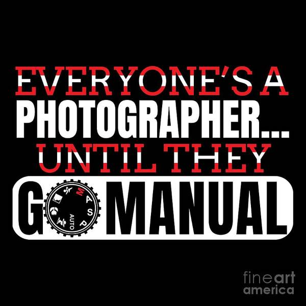 Amateur Digital Art - Photography Go Manual Quote Design Best Photographer Gift by Best Trendy Choices