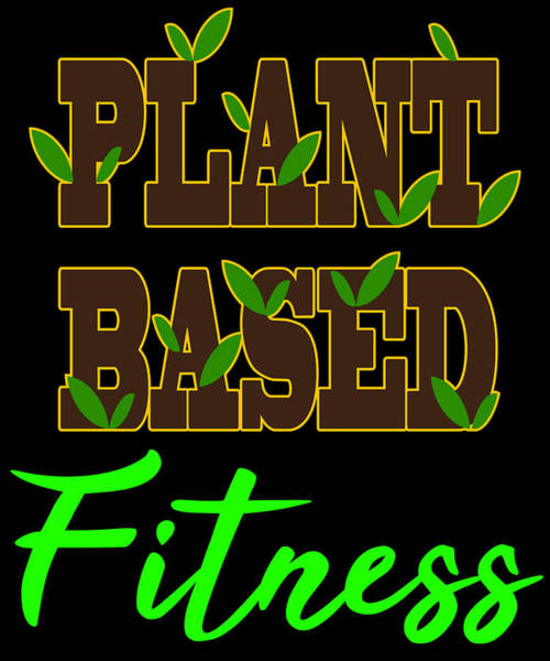 Admiration Mixed Media - Plant Lover Botanist And Science Nerd Perfect Design For You Plant Based Fitness Tee by Roland Andres