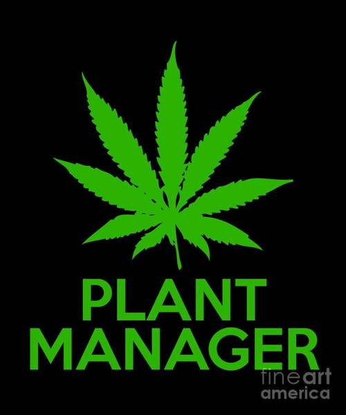 Digital Art - Plant Manager Weed Pot Cannabis by Flippin Sweet Gear