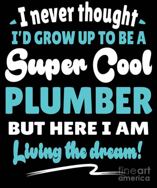 Wall Art - Digital Art - Plumber Living The Dream Quote Gift  by Dusan Vrdelja