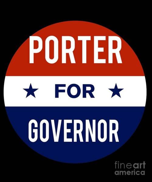 Governor Digital Art - Porter For Governor 2018 by Flippin Sweet Gear