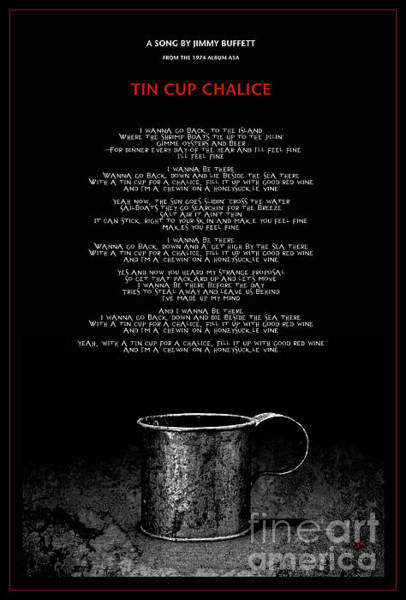 Wall Art - Photograph - Poster Of Tin Cup Chalice A Song By Jimmy Buffet by John Stephens