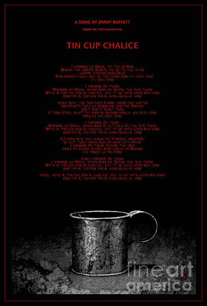 Wall Art - Photograph - Poster Of Tin Cup Chalice A Song By Jimmy Buffet Red Font by John Stephens