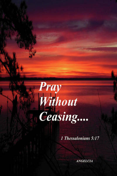 Photograph - Pray Without Ceasing by Angelcia Wright