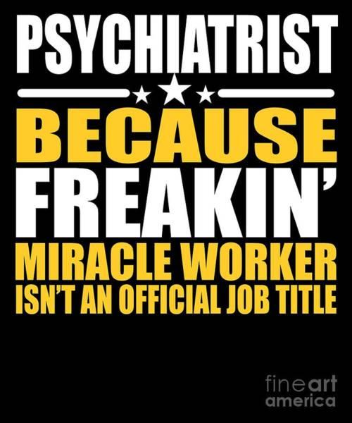 Psychiatrist Digital Art - Psychiatrist Job Title Miracle Worker  by Dusan Vrdelja