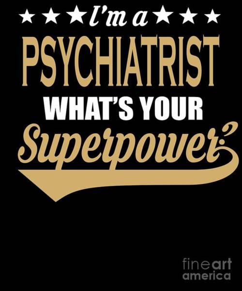 Psychiatrist Digital Art - Psychiatrist Superpower Coolest Gift by Dusan Vrdelja
