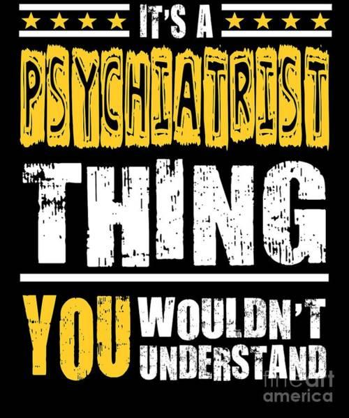 Psychiatrist Digital Art - Psychiatrist You Wouldnt Understand by Dusan Vrdelja