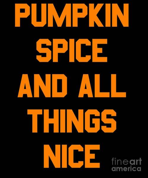 Digital Art - Pumpkin Spice And All Things Nice by Flippin Sweet Gear