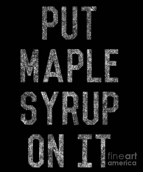 Syrup Digital Art - Put Maple Syrup On It by Flippin Sweet Gear