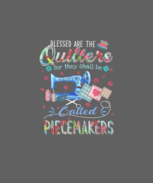 Quilter Digital Art - Quilting Shirts Blessed Are The Quilters For They Shall Be by Unique Tees