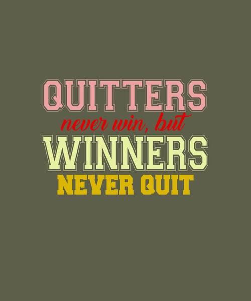 Quitters Never Quit Art Print