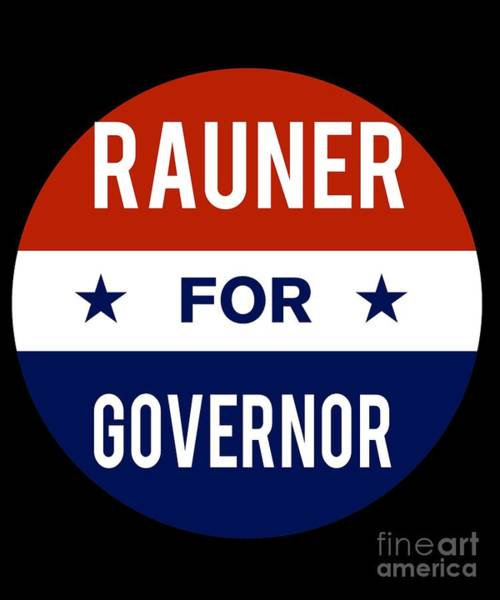 Governor Digital Art - Rauner For Governor 2018 by Flippin Sweet Gear