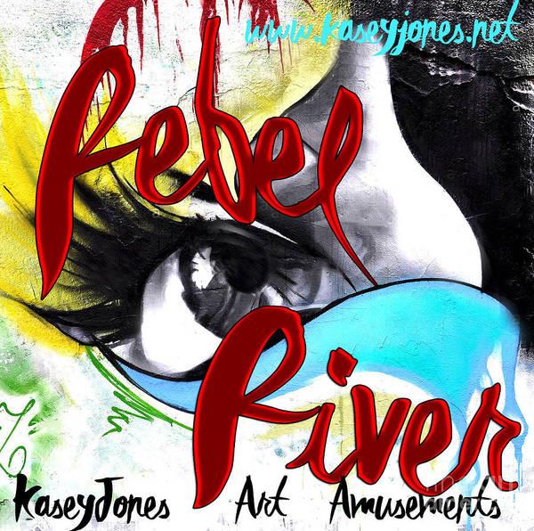 Painting - Rebel River Kasey Jones Art Amusements by Kasey Jones