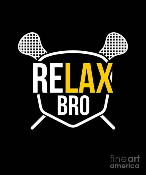 Lax Digital Art - Relax Bro Funny Lacrosse Lax Player by The Perfect Presents