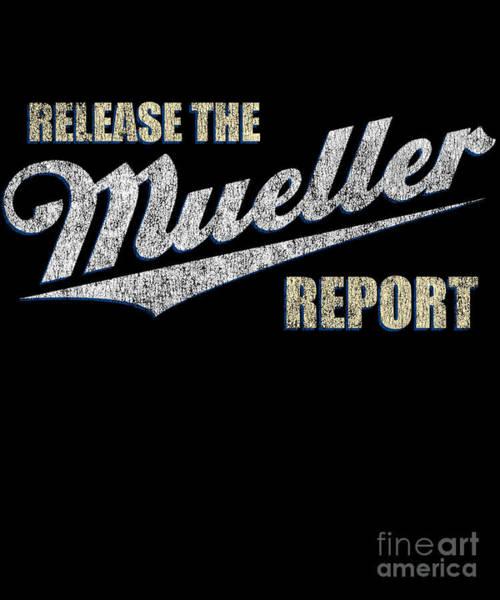 Digital Art - Release The Mueller Report by Flippin Sweet Gear