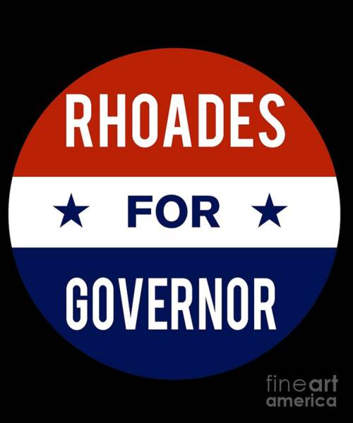 Governor Digital Art - Rhoades For Governor 2018 by Flippin Sweet Gear