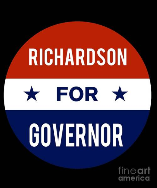 Governor Digital Art - Richardson For Governor 2018 by Flippin Sweet Gear