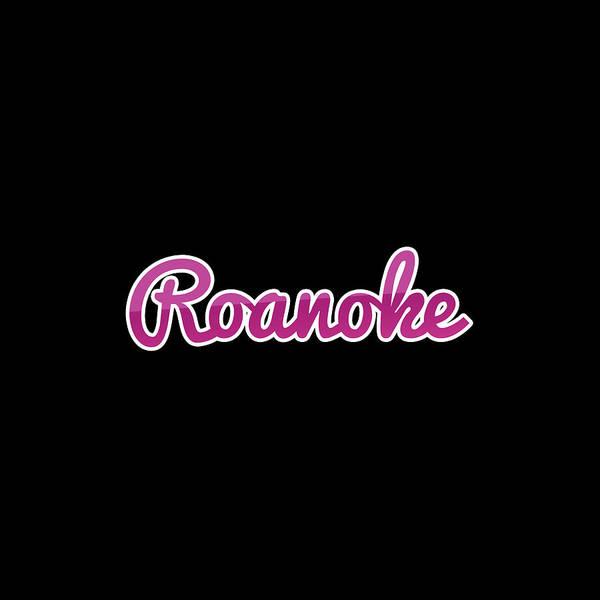Wall Art - Digital Art - Roanoke #roanoke by TintoDesigns
