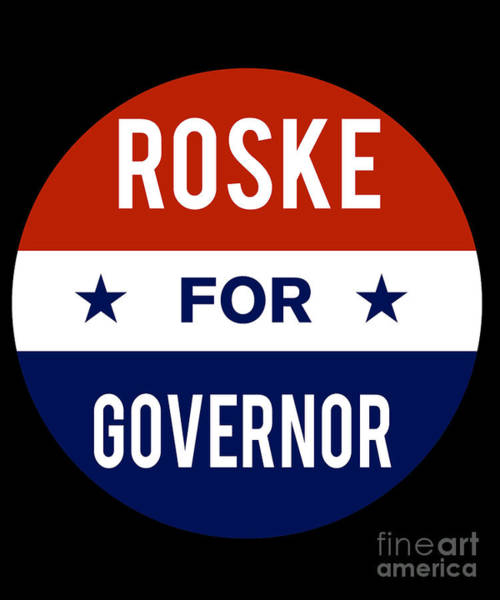 Governor Digital Art - Roske For Governor 2018 by Flippin Sweet Gear
