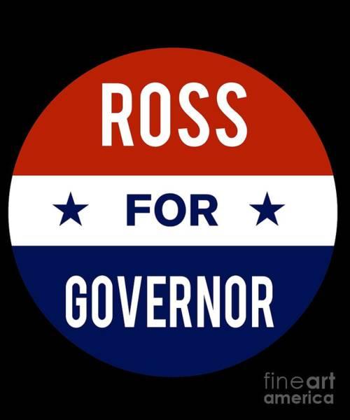 Governor Digital Art - Ross For Governor 2018 by Flippin Sweet Gear