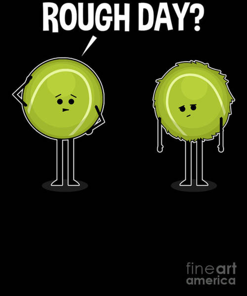 Ping-pong Digital Art - Rough Day For Tennis Ball Tough Match Funny Graphic by Sassy Lassy