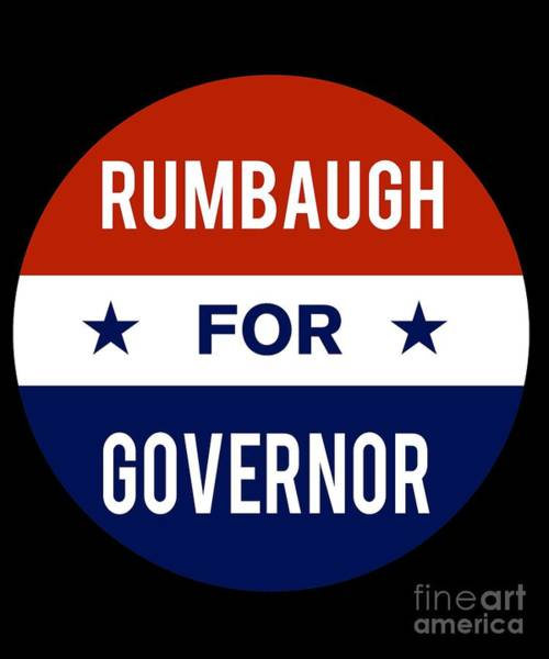 Governor Digital Art - Rumbaugh For Governor 2018 by Flippin Sweet Gear
