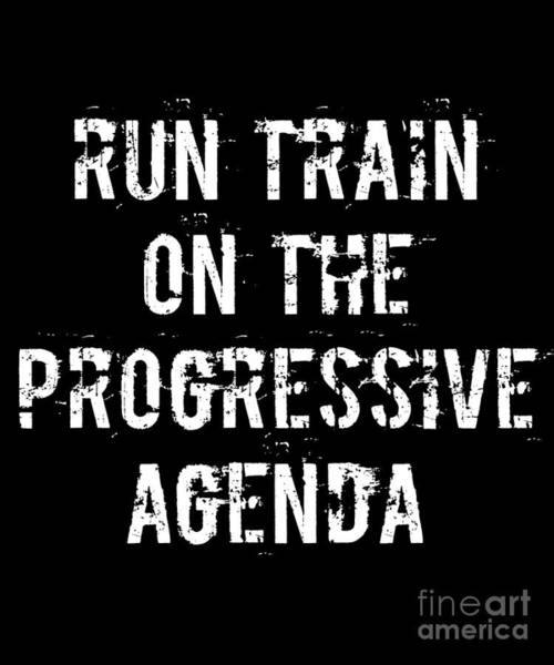 Digital Art - Run Train On The Progressive Agenda by Flippin Sweet Gear