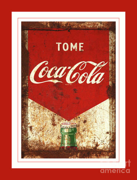 Wall Art - Photograph - Rusty Antique Tome Coca Cola Sign Red White Border by John Stephens
