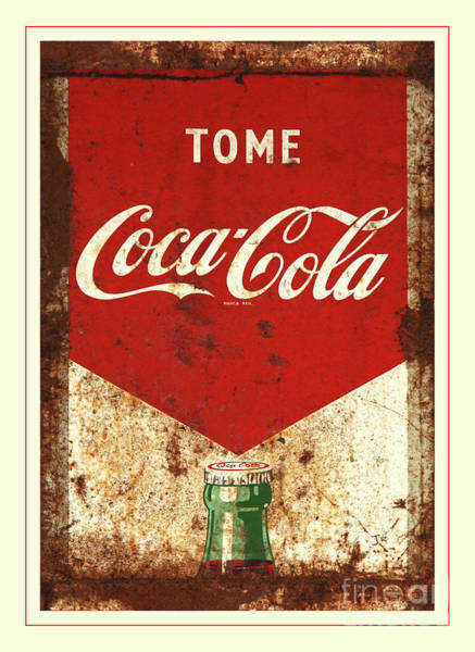 Wall Art - Photograph - Rusty Antique Tome Coca Cola Sign White Border by John Stephens