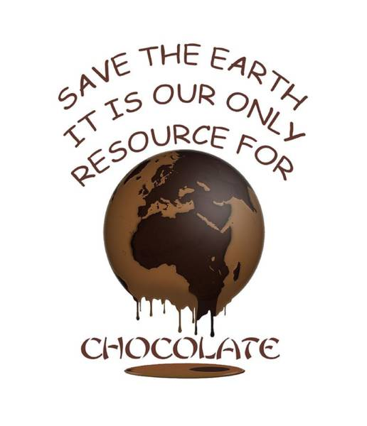 Digital Art - Save The Earth It Is Our Only Resource For Chocolate by Julia L Wright