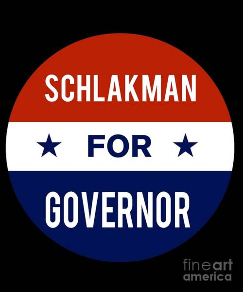 Governor Digital Art - Schlakman For Governor 2018 by Flippin Sweet Gear