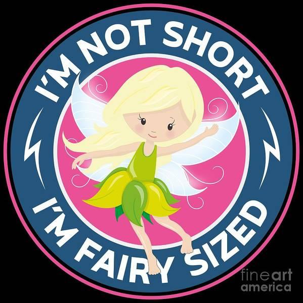 Bonsai Tree Digital Art - Short Girl Funny Im Not Short Im Fairy Sized by Festivalshirt
