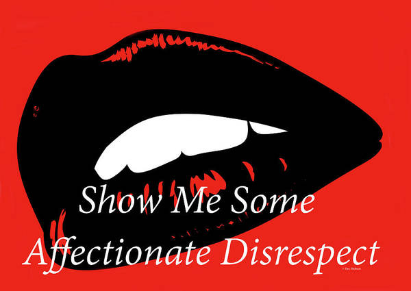 Digital Art - Show Me Some Affectionate Disrespect by Doc Braham