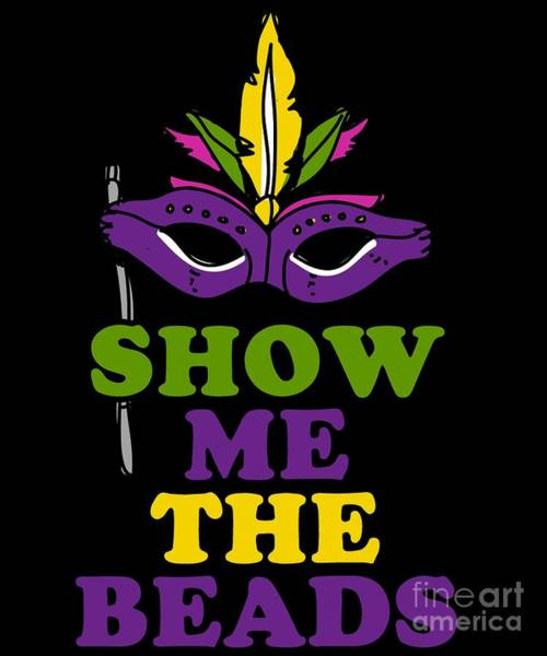 Digital Art - Show Me The Beads Mardi Gras by Flippin Sweet Gear