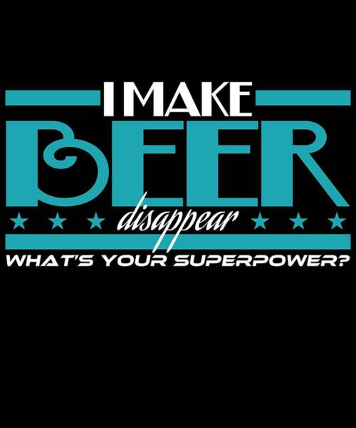Wall Art - Mixed Media - Show Your Funny And Humorous Side With This Cool Tee I Make Beer Disappear What S Your Superpower by Roland Andres