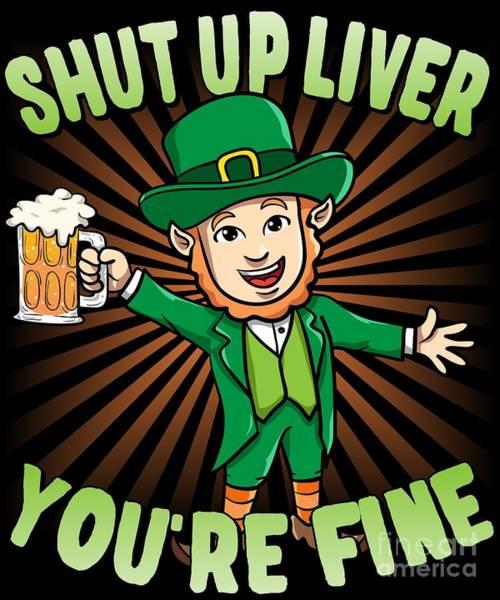 Digital Art - Shut Up Liver Youre Fine Leprechaun Beer Drinking St Patricks Day by Flippin Sweet Gear