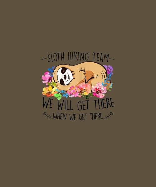 Wall Art - Digital Art - Sloth Hiking Team Tshirt Gift Mothers Day Funny Flower Women by Unique Tees