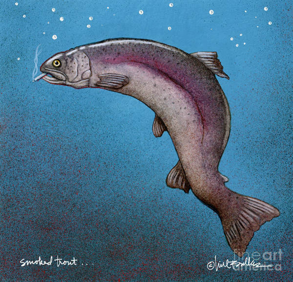 Wall Art - Painting - Smoked Trout... by Will Bullas